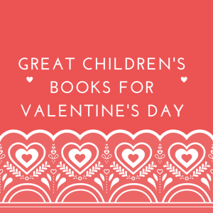Great Children's Books For Valentine's Day