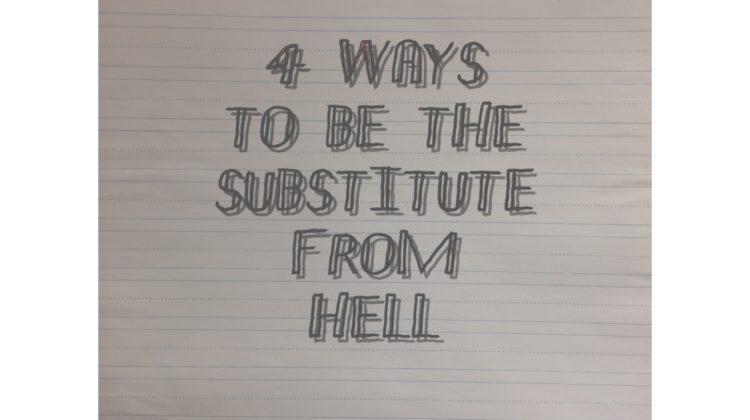 4 Ways To Be The Substitute From Hell